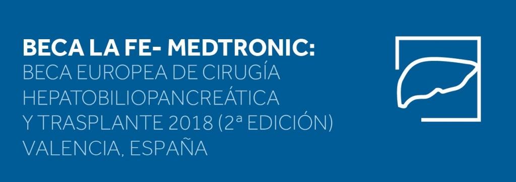 Beca La Fe-MEDTRONIC: Beca Europea de Cirugía Hepatobiliopancreática y Transplante 2018 (2º ed)